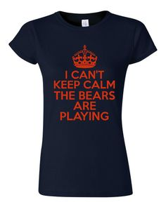 I Can't Keep Calm The Bears Are Playing