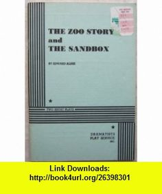 The Zoo Story and the Sandbox, Two Short Plays Edward Albee ,   ,  , ASIN: B0028UGHGG , tutorials , pdf , ebook , torrent , downloads , rapidshare , filesonic , hotfile , megaupload , fileserve