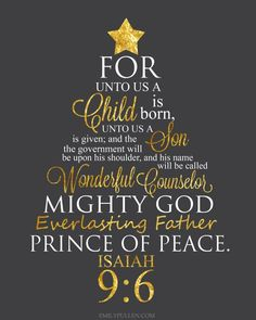 Isaiah 9:6  For Unto Us a Child is Born.