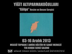 """""""Gölge"""" Resim ve Desen Sergisi Yiğit Altıparmakoğulları MSGSÜ Tophane-i Amire KSM Tek Kubbe Salonu 3 - 16 Aralık 2013"""