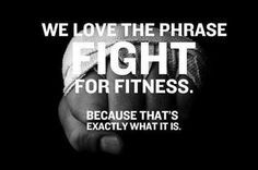 Fitness is a fight, but a good one