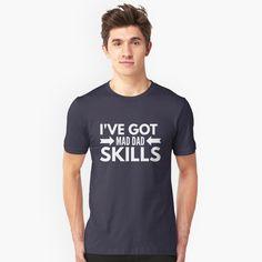 """I've got mad dad skills"" Unisex T-Shirt by tshirtexpress | Redbubble"