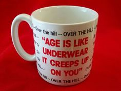 """Over The Hill White Coffee Mug  """"Age Is Like Underwear It Creeps on You"""""""