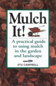 Mulch it!: a practical guide to using mulch in the garden and landscape by Stu Campbell (Storey Books, Patio Plants, Landscaping Plants, Soil Improvement, Organic Soil, Garden Soil, Aquaponics, Garden Supplies, Growing Vegetables, Dream Garden