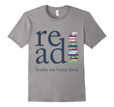 Read Because Books are Brain Food Reading Rocks Literary Tee
