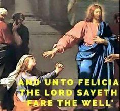 Bye, Felicia.