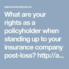 What are your rights as a policyholder when standing up to your insurance company post-loss? http://adjustersinternational.com/four-signs-you-need-to-hire-a-public-adjuster/