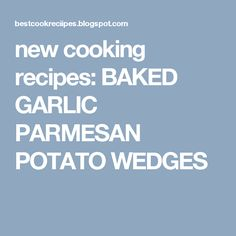 new cooking recipes: BAKED GARLIC PARMESAN POTATO WEDGES