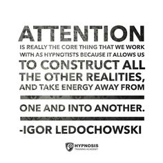 """Hypnosis Training A on Twitter: """"The power of #Attention! #Quote #IgorLedochowski https://t.co/6OcT109dZ8"""""""