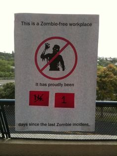 This is a Zombie-free workplace... it has proudly been 1 days since the last Zombie incident. #Zombies
