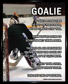 """Ice Hockey Goalie on Ice 8x10 Poster Print. """"It takes a long time to put on these pads, but no time to stop you,"""" is just one of the humorous goalie quotes on this poster."""
