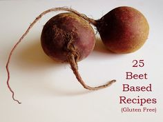 Poor and Gluten Free (with Oral Allergy Syndrome): 25 Gluten Free Beet Recipes: from Appies to Desser...