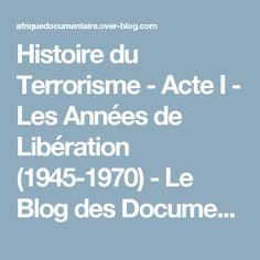 Histoire du Terrorisme - Acte I - Les Années de Libération (1945-1970) - Le Blog des Documentaires sur l'Afrique