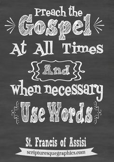When Necessary use words. So great!http://scripturesquegraphics.com/when-necessary-use-words/ Click on the image to read the devotional