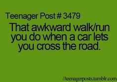 Every time! Especially during Cross Country Practice.