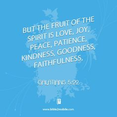 But the fruit of the Spirit is love, joy, peace, patience, kindness, goodness, faithfulness, Galatians 5:22 #bible #bible2mobile #Galatians #dailybible #dailybibleverse