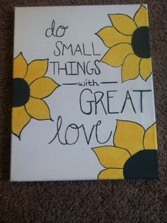 """Do small things with great love"" canvas I painted"