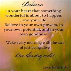 Believe in your heart that something wonderful is about to happen....