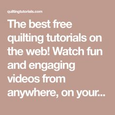 The best free quilting tutorials on the web! Watch fun and engaging videos from anywhere, on your desktop or mobile device.