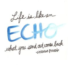 Life is like an echo. What you send out comes back. Chinese Proverb ~ The art of life is kindness, so live kindness ~ Gaye Crispin Best Motivational Quotes Ever, Now Quotes, Great Quotes, Words Quotes, Wise Words, Quotes To Live By, Inspirational Quotes, Wise Sayings, Awesome Quotes