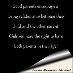 Discouraging a loving relationship between a mother and child makes you a very bad parent. Everyone who supports your actions to do this are simple idiots. Parental Alienation is child abuse!