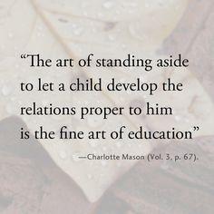 Charlotte Mason on the art of standing aside.