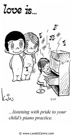 Love Is... listening with pride to your child's piano practice.