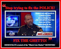 SHERIFF CLARK - STOP TRYING TO FIX THE POLICE - FIX THE GHETTO!