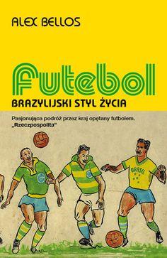 """""""Futebol. Brazylijski styl życia"""" Alex Bellos SPORTOWA KSIĄŻKA .PL"""