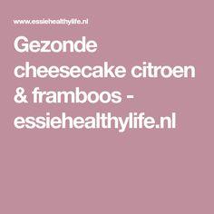 Gezonde cheesecake citroen & framboos - essiehealthylife.nl