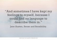 Wonderful quote, it is exactly how I feel sometimes. JA has such a way of stating emotions that get to the heart of the matter.