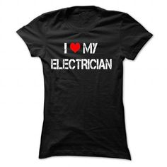 I Love My ELECTRICIAN  T shirt T Shirts, Hoodies Sweatshirts. Check price ==► http://store.customtshirts.xyz/go.php?u=https://www.sunfrog.com/LifeStyle/I-Love-My-ELECTRICIAN-T-shirt-7868-Black-30702577-Ladies.html?41382