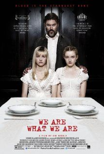 We Are What We Are (2013) The Parkers, a reclusive family who follow ancient customs, find their secret existence threatened as a torrential downpour moves into their area, forcing daughters Iris and Rose to assume responsibilities beyond those of a typical family.