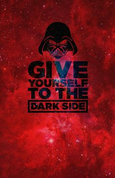Give yourself to the Dark Side