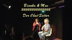 Der Chat-Setter.......Bianka & Max         T+M: Max Biundo