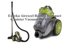 The most appropriate eureka airexcel bagless compact canister vacuum 990A for yourself. Do you know that in the realm of cleaner, Eureka Air Excel is playing most important role.