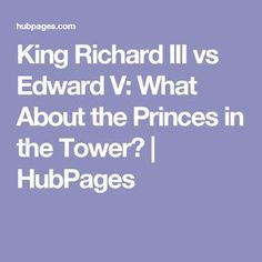 King Richard III vs Edward V: What About the Princes in the Tower? | HubPages
