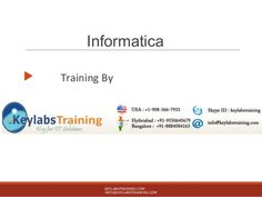 Informatica Online Training By Keylabstraining.com with Real time and certified consultants. In this Informatica Training we will teach you basic Data base training and also we will cover some Unix concepts . And also we can provide you Video recordings.    Contact: info@keylabstraining.com , +91- 9550645679(IND) , +1-908-366-7933( USA)