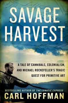 """""""The tragedy of Michael Rockefeller's death is made far more poignant by the larger tragedy of the environment that surrounded it. Faulty ethnographic assumptions, compounded by unsettling socio-economic factors, bring a depth and pathos to Savage Harvest. A rare balance of mystery and the author's slowly unfolding epiphany of understanding is maintained throughout this riveting and edifying work of nonfiction."""" Kenny Brechner, Devaney, Doak & Garrett Booksellers, Inc., Farmington, ME"""