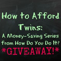 How to Afford Twins Giveaway!!  No twins or multiples required!  Enter for you chance to win one of three giftcards!!