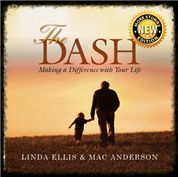 The Dash.  the dash within the dates on a tombstone.  Click to read The Dash, by Linda Evans 1996 - it has inspired millions around the world, maybe even you.