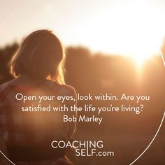 Open your eyes, look within. Are you satisfied with the life you're living? Open Your Eyes, Bob Marley, Coaching, Life, Training