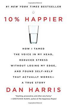 10% Happier: How I Tamed the Voice in My Head, Reduced St... https://www.amazon.com/dp/0062265431/ref=cm_sw_r_pi_dp_x_-uPpybTHZAZHJ
