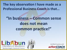 How many time have you said 'Yeah I know about that 'common sense' Business strategy or fundamental?' Well is it 'common practice' in your business???