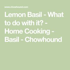 Read the Lemon Basil - What to do with it? discussion from the Chowhound Home Cooking, Basil food community. Join the discussion today. Basil Recipes, New Recipes, Most Expensive Beef, Korean Side Dishes, Quinoa Dishes, Fermented Cabbage, Wagyu Beef, Probiotic Foods, Lemon Basil