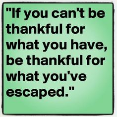 Thankful for what I escaped
