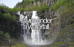 swim under a waterfall