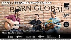 Ecos / Sesiones Simultáneas presenta a Born Global, en el #MASIN. Viernes 3 de junio de 2016 | 18:30 hrs. | Entrada Libre