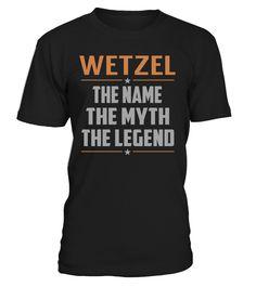 WETZEL The Name The Myth The Legend Last Name T-Shirt #Wetzel