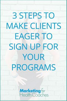 Make Clients Eager to Sign Up